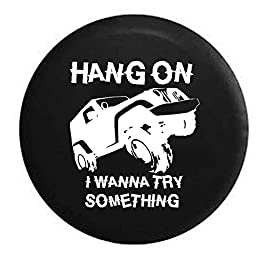 Hang On I Wanna Try Something Lifted Crawling Jeep Wrangler JK TJ 4x4 Spare Tire Cover OEM Vinyl Black 33 in