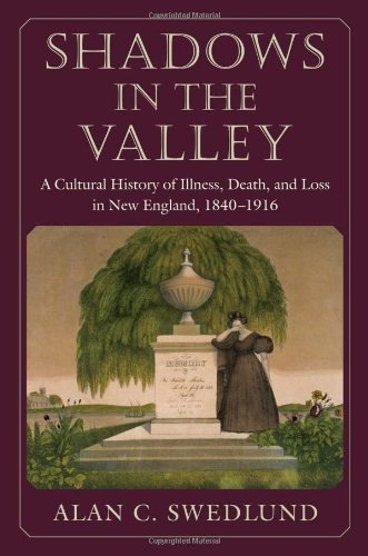 Shadows in the Valley: A Cultural History of Illness, Death, and Loss in New England, 1840-1916