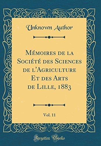 Mémoires de la Société Des Sciences de lAgriculture Et Des Arts de Lille, 1883, Vol. 11 (Classic Reprint)  [Author, Unknown] (Tapa Dura)