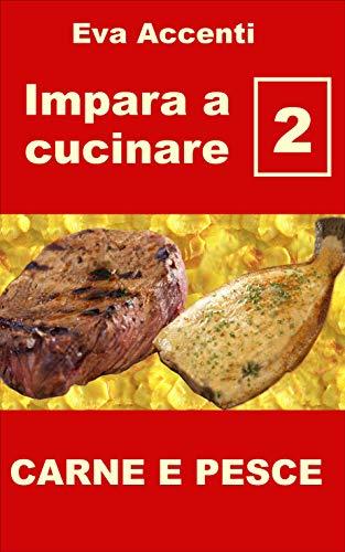Impara A Cucinare 2 Ricette Base Per Una Cucina Facile Con Carne E