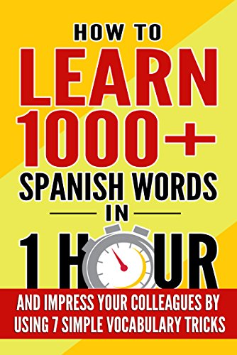 Learn Spanish: How to Learn 1000+ Spanish Words in 1 Hour and Impress Your Colleagues by Using 7 Simple Vocabulary Tricks