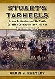 Stuart's Tarheels: James B. Gordon and His North Carolina Cavalry in the Civil War, 2d ed.