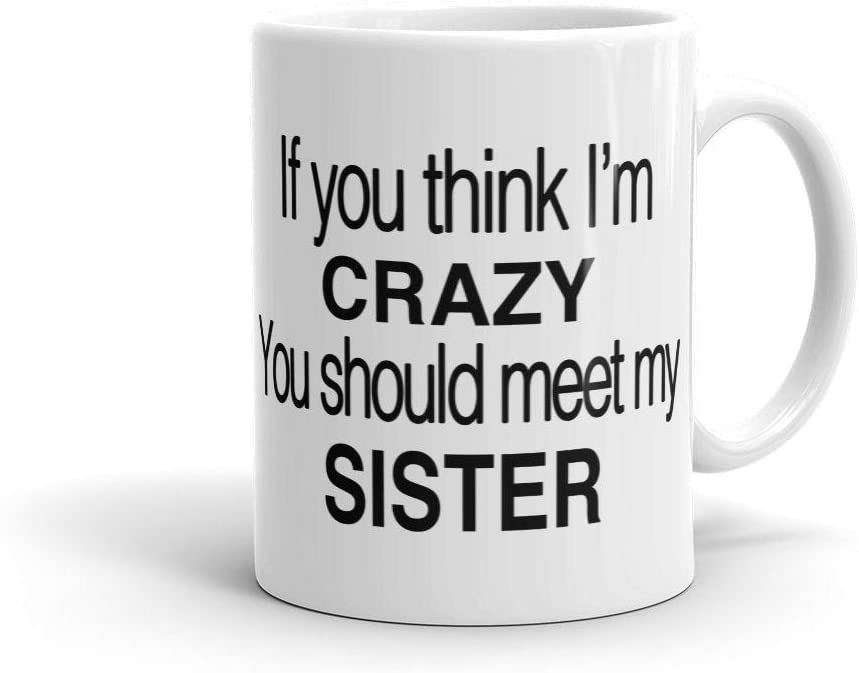 Amazon Com If You Think I M Crazy You Should Meet My Sister Mug Funny Brother Mug Funny Sister Mug Brother Gift Sister Gift Sibling Gift Kitchen Dining