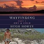 Wayfinding Part 3: Hot & Cold | Hugh Howey