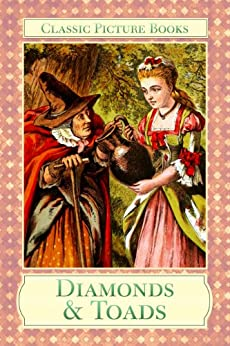 Diamonds and Toads (Illustrated) (Classic Picture Books Book 1) - Kindle edition by Frederick