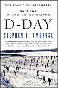 D Day: June 6, 1944: The Climactic Battle of World War II: Stephen ...