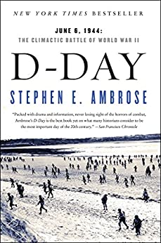 D-Day: June 6, 1944:  The Climactic Battle of World War II by [Ambrose, Stephen E.]
