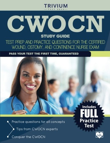 CWOCN Exam Study Guide: Test Prep and Practice Questions for the Certified Wound, Ostomy, and Continence Nurse Exam by Ingramcontent