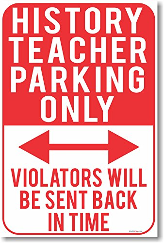 History Teacher Parking Only - New Funny Classroom Social Studies Poster