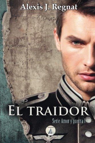 El Traidor: Volume 1 (Serie Amor y Guerra): Amazon.es: Regnat, Alexis J.: Libros