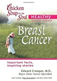 Chicken Soup for the Soul Healthy Living Series: Breast Cancer, Mark Victor Hansen and Edward T. Creagan, 0757302742