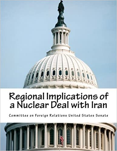 Regional Implications of a Nuclear Deal with Iran by Committee on Foreign Relations United States Senate (2015-06-09)