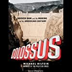 Colossus: Hoover Dam and the Making of the American Century | Michael Hiltzik