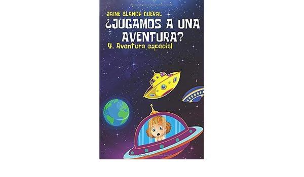 Aventura Espacial (¿Jugamos a una aventura?): Amazon.es: Blanch Queral, D. Jaime: Libros
