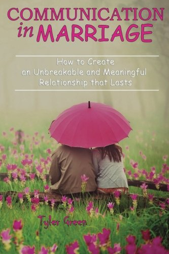 Communication in Marriage: How to Create an Unbreakable and Meaningful Relationship that Lasts pdf