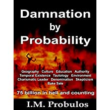 Damnation by Probability: 75 Billion in Hell and Counting