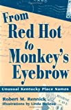 From Red Hot to Monkey's Eyebrow : Unusual Kentucky Place Names, Rennick, Robert M., 0813109310