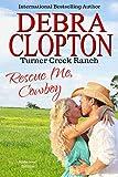 RESCUE ME, COWBOY: Enhanced Edition (Turner Creek Ranch Book 2)
