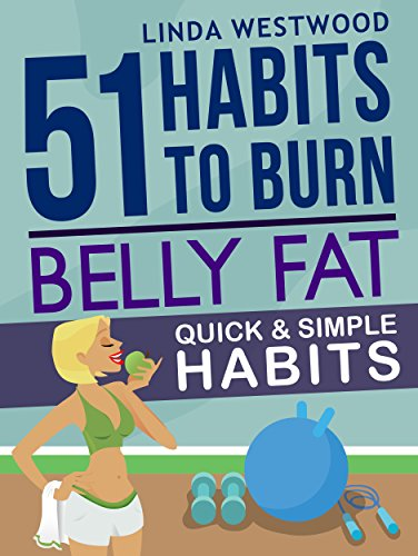 Belly Fat (3rd Edition): 51 Quick & Simple Habits to Burn Belly Fat & Tone ()