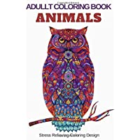 ADULLT COLORING BOOK ANIMALS Stress Relieving Coloring Design: An Adult Coloring Book Featuring Fun and Relaxing Animals Designs