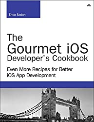 The Gourmet iOS Developer's Cookbook: Even More Recipes for Better iOS App Development (Developer's Library)