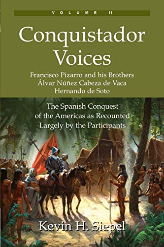 Conquistador Voices: The Spanish Conquest of the Americas as Recounted Largely by the Participants