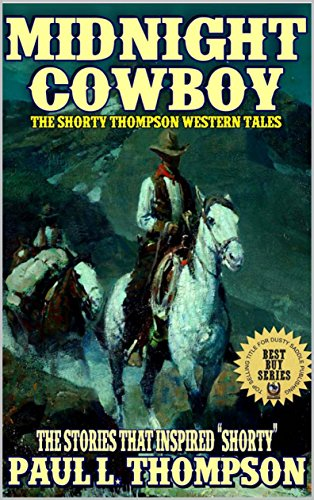 "Midnight Cowboy: The Shorty Thompson Western Tales: The Stories That Inspired ""Shorty"""