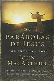 As parábolas de Jesus comentadas por John Macarthur: Os mistérios do Reino de Deus revelados nas histórias con