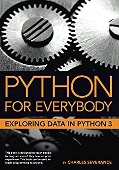 Python for Everybody: Exploring Data in Python 3 by [Severance, Charles]