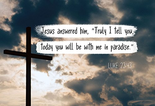 Luke 23:43 You will be with me in paradise. - Christian Poster, Print, Picture or Framed Wall Art Decor - Bible Verse Collection - Religious Gift for Holidays Christmas Baptism -