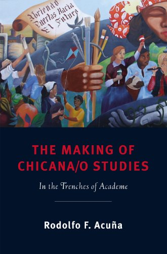 The Making of Chicana/o Studies: In the Trenches of Academe (Latinidad: Transnational Cultures in the)
