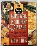 Eating Well Is the Best Revenge, Marian Burros, 0684803992