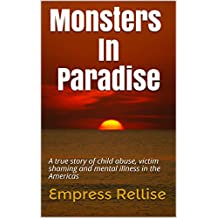 Monsters In Paradise: A true story of child abuse, victim shaming and mental illness in the Americas