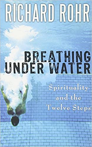 Breathing under water spirituality and the twelve steps richard breathing under water spirituality and the twelve steps richard rohr ofm 8580001051727 amazon books fandeluxe Choice Image