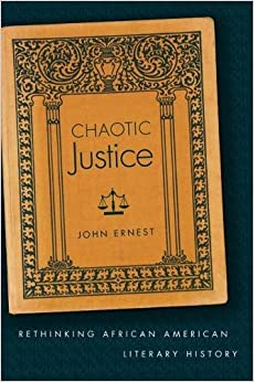 Chaotic Justice: Rethinking African American Literary History