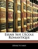 Essais Sur L'École Romantique, Désiré Nisard, 1143354397