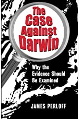 The Case against Darwin: Why the Evidence Should Be Examined Paperback