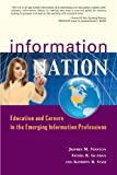Information Nation : Education and Careers in the Emerging Information Professions, Stanton, Jeffrey M. and Guzman, Indira R., 1573874019