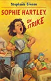 Sophie Hartley, on Strike, Stephanie Greene, 0618719601