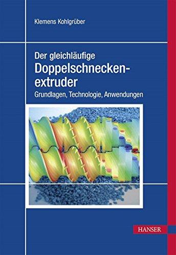 Der gleichläufige Doppelschneckenextruder: Grundlagen, Technologie, Anwendungen (Print-on-Demand)