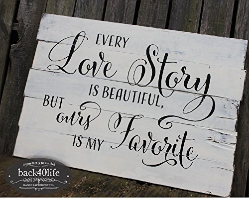 Back40Life - Every Love Story is Beautiful But Ours is My Favorite (W-022b) Pallet Style Wood Sign - Handcrafted Rustic (White + Black)