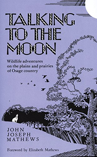 Talking To The Moon: Wildlife adventures on the plains and prairies of Osage country