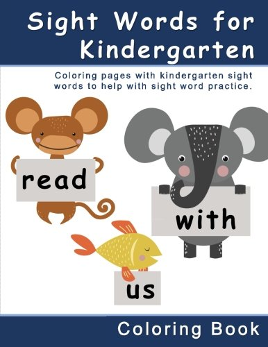 Sight Words for Kindergarten  Coloring Book: Coloring pages with kindergarten sight words to help with sight word practice. (Educational coloring ... and preschoolers with sight word practice)
