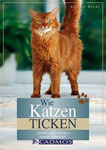 Wie Katzen ticken: Gefühle und Gedanken unserer Stubentiger (Cadmos Heimtierpraxis)
