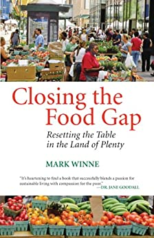 Closing the Food Gap: Resetting the Table in the Land of Plenty by [Winne, Mark]