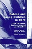 img - for Babies and Young Children in Care: Life Pathways, Decision-making and Practice (Child Welfare Outcomes) book / textbook / text book