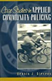 Case Studies in Applied Community Policing, Stevens, Dennis J., 0205377602