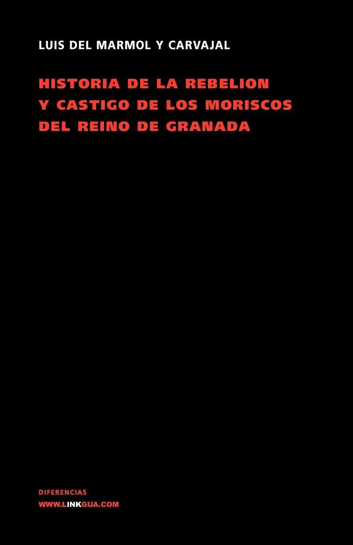 Read Online Historia de la rebelión y castigo de los moriscos del Reino de Granada (Memoria) (Spanish Edition) ebook