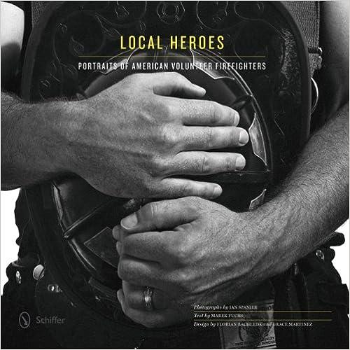 Free ebook downloads in pdf Local Heroes: Portraits of American Volunteer Firefighters 0764341502 by Marek Fuchs PDF CHM
