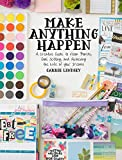 Make Anything Happen: A Creative Guide to Vision
